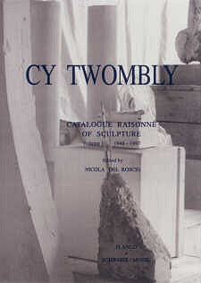 TWOMBLY, CY. CATALOGUE RAISONNÉ OF SCULPTURE VOL 1 1947-1997