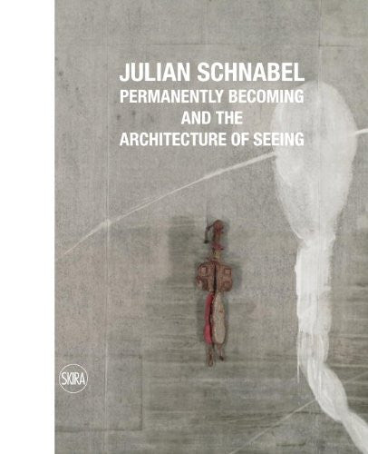 SCHNABEL, JULIAN. PERMANETLY BECOMING AND THE ARCHITECTURE OF SEEING