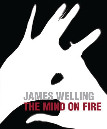 WELLING, JAMES. THE MIND ON FIRE