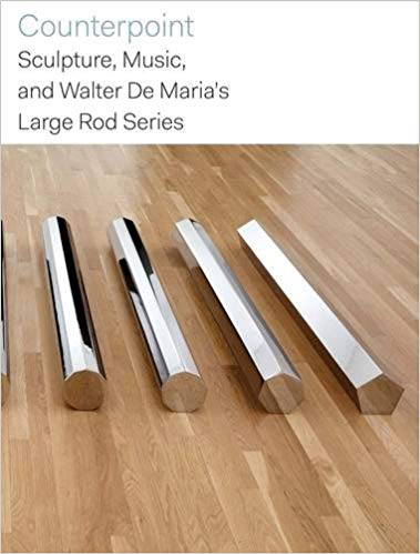 DE MARIA, WALTER. COUNTERPOINT: SCULPTURE, MUSIC, AND WALTER DE MARIA'S LARGE ROD SERIES.
