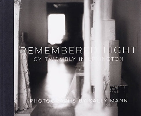Front cover-Cy Twombly-Remembered Light-Sally Mann