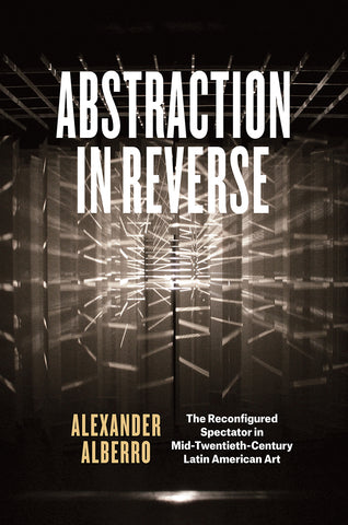 Front cover image-Abstraction In Reverse. The Reconfigured Spectator in Mid-Twentieth-Century Latin American Art