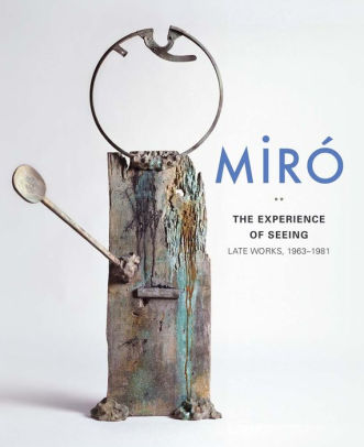 MIRO, JOAN. THE EXPERIENCE OF SEEING: LATE WORKS, 1963-1981