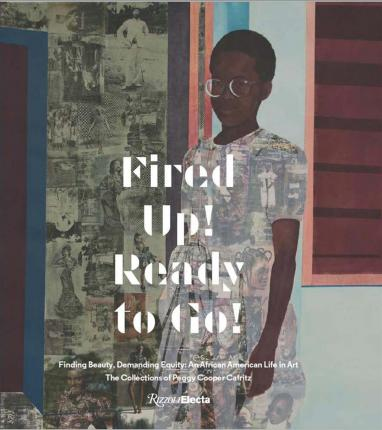 Front cover image-Fired Up! Ready To Go! Finding Beauty, Demanding Equity: An African American Life in Art.