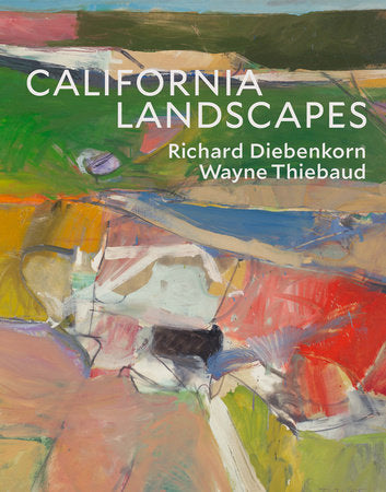 DIEBENKORN, RICHARD AND THIEBAUD, WAYNE. CALIFORNIA LANDSCAPES