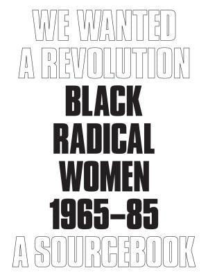 Front cover image-We Wanted A Revolution Black Radical Women 1965-85 A Sourcebook.