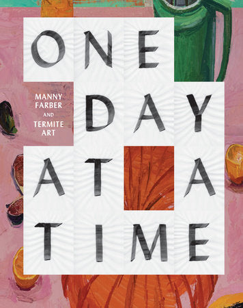 FARBER, MANNY. ONE DAY AT A TIME: MANNY FARBER AND TERMITE ART