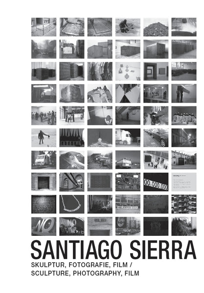 SIERRA, SANTIAGO: SCULPTURE, PHOTOGRAPHY, FILM