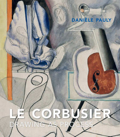 LE CORBUSIER. DRAWING AS PROCESS