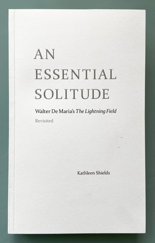 ESSENTIAL SOLITUDE WALTER DE MARIA'S  LIGHTNING FIELD, REVISITED