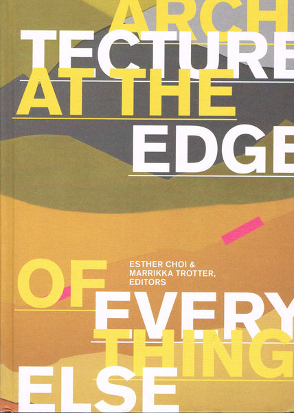 Cover image of Architecture at the Edge of Everything Else