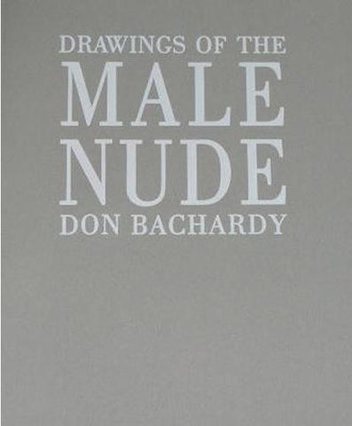 BACHARDY, DON. DRAWINGS OF THE MALE NUDE