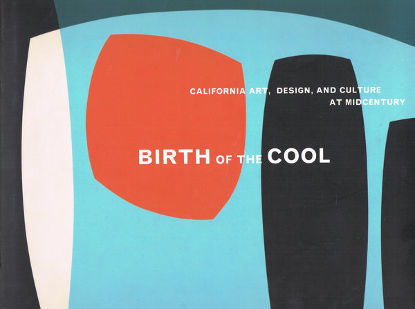 BIRTH OF THE COOL: CALIFORNIA ART, DESIGN, AND CULTURE AT MIDCENTURY
