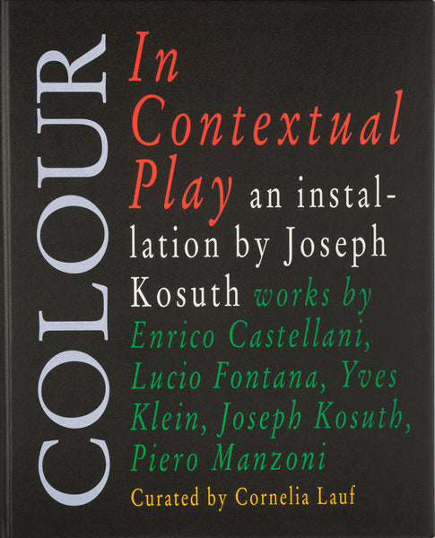 Front cover image-Joseph Kosuth, Cornelia Lauf-Colour in Contextual Play-exhibition catalogue