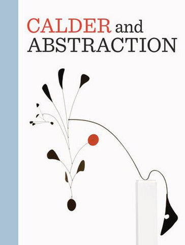 Cover of Calder and Abstraction: From Avant-Garde to Iconic