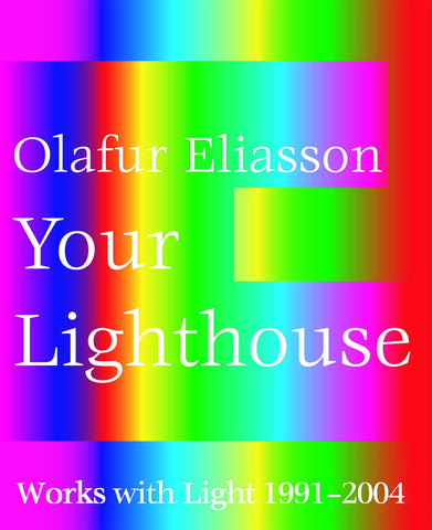 Cover of Your Lighthouse: Works with Light 1991 - 2004 by Olafur Eliasson