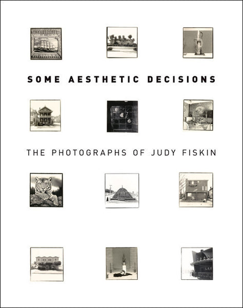 Cover image of Some Aesthetic Decisions The Photographs of Judy Fiskin