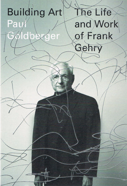 Frank Gehry-Building Art-The Life and Work of Frank Gehry-Paul Goldberger