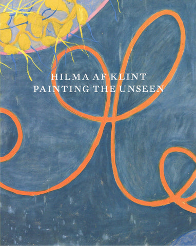 KLINT, HILMA AF. PAINTING THE UNSEEN