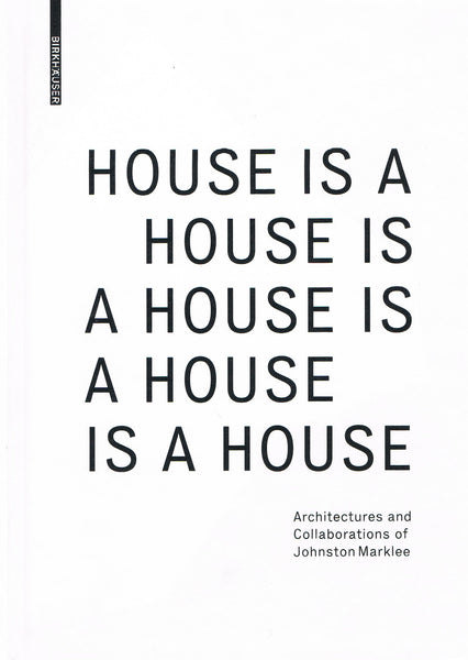 JOHNSTON MARKLEE. A HOUSE IS A HOUSE IS A HOUSE IS A HOUSE IS A HOUSE