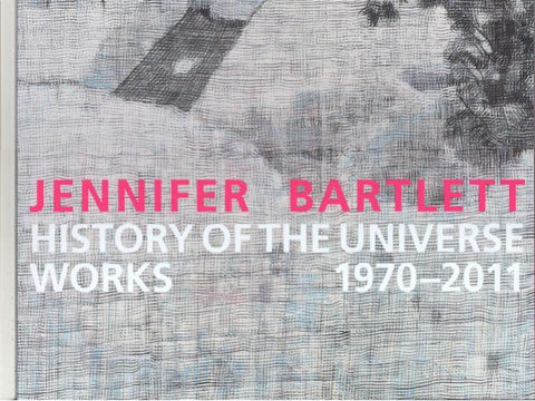 Front cover image-Jennifer Bartlett. History of the Universe: Works 1970-2011