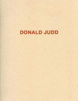 JUDD, DONALD. WORKS IN GRANITE, COR-TEN, PLYWOOD AND ENAMEL ON ALUMINUM