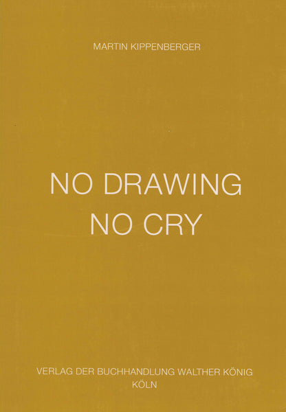 Cover of No Drawing No Cry by Martin Kippenberger