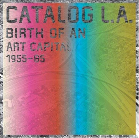Cover image of Catalog L.A. Birth of An Art Capital 1955-1985