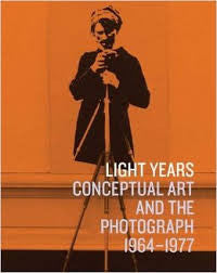 LIGHT YEARS: CONCEPTUAL ART AND THE PHOTOGRAPH 1964-1977