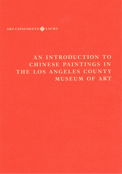 LITTLE, STEPHEN. AN INTRODUCTION TO CHINESE PAINTINGS IN THE LOS ANGELES COUNTY MUSEUM OF ART