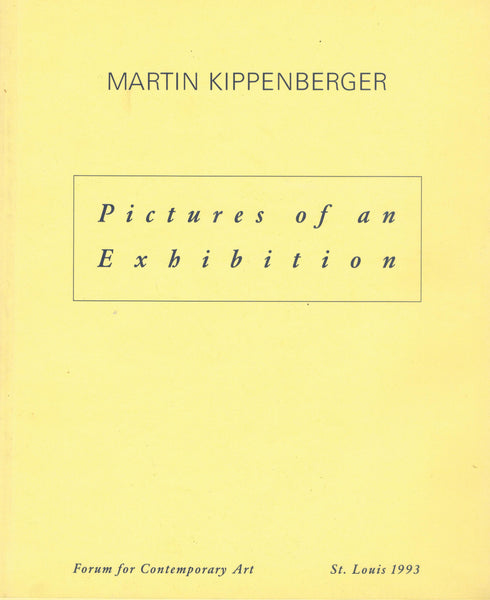 KIPPENBERGER, MARTIN. PICTURES OF AN EXHIBITION [out of print]
