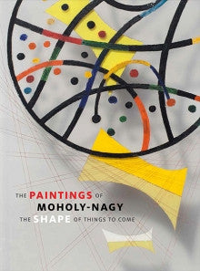 Cover image of The Paintings of Moholy-Nagy The Shape of Things to Come
