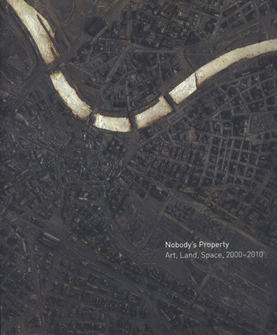 Cover image of Nobody's Property Art, Land, Space, 2000-2010