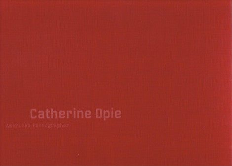 OPIE, CATHERINE. AMERICAN PHOTOGRAPHER Limited Edition