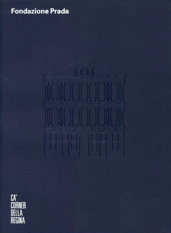 Cover of the Fondazione Prada's exhibition catalogue, Ca' Corner Della Regina