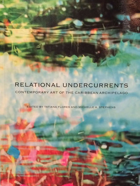 Relational Undercurrents-Contemporary Art of the Caribbean Archipelago