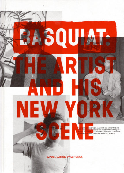 BASQUIAT, JEAN-MICHEL. THE ARTIST AND HIS NEW YORK SCENE