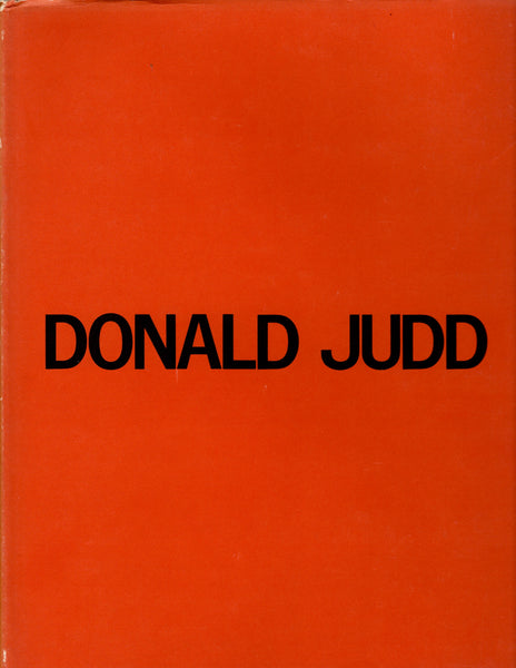 JUDD, DONALD. CATALOGUE RAISONNÉ OF PAINTINGS, OBJECTS, AND WOOD-BLOCKS 1960-1974