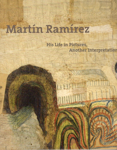 RAMIREZ, MARTIN. HIS LIFE IN PICTURES, ANOTHER INTERPRETATION