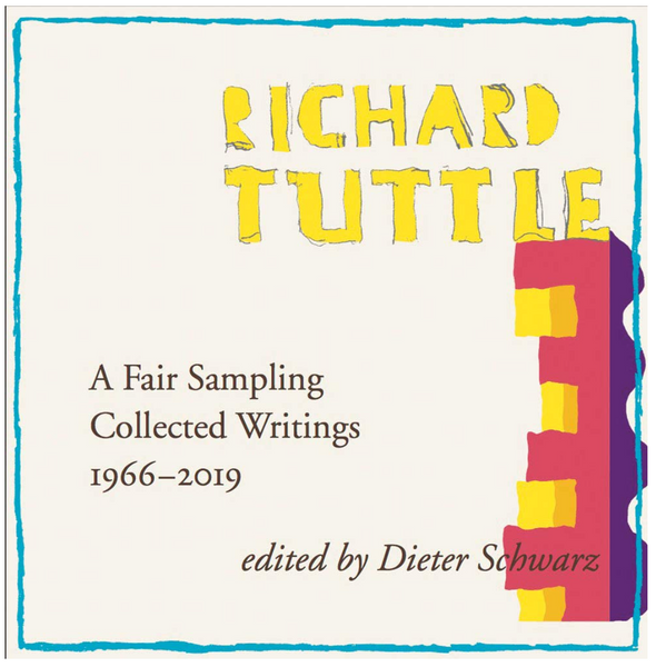 RICHARD TUTTLE. A FAIR SAMPLING: COLLECTED WRITINGS 1966-2019