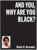 RUBÉN H. BERMÚDEZ. AND YOU, WHY ARE YOU BLACK?