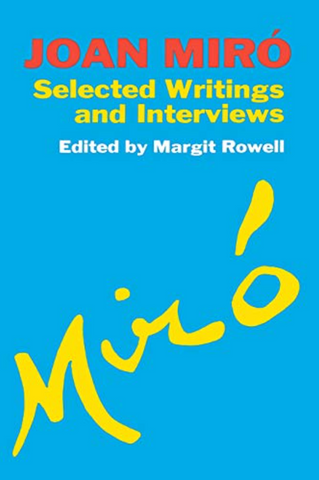 JOAN MIRÓ. SELECTED WRITINGS AND INTERVIEWS