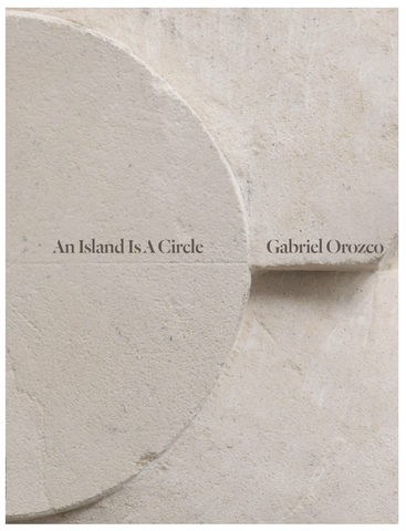 GABRIEL OROZCO. AN ISLAND IS A CIRCLE