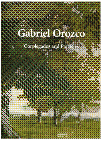 GABRIEL OROZCO. CORPLEGADOS AND PARTICLES