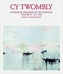 TWOMBLY, CY. CATALOGUE RAISONNÉ OF THE PAINTINGS VOL 4: 1972-1995