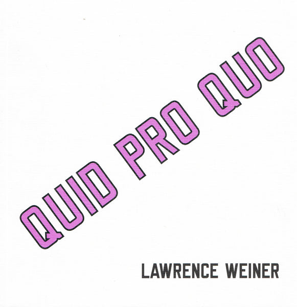 Lawrence Weiner-Quid Pro Quo