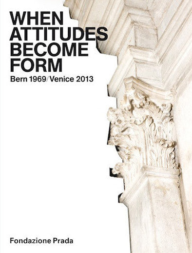 Cover of When Attitudes Become Form, Bern 1969/Venice 2013 by Germano Celant