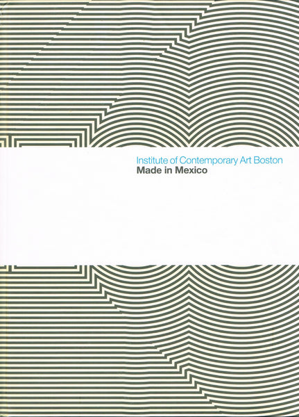 Front cover-image-Made in Mexico Institute for Contemporary Art Boston.