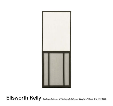 KELLY, ELLSWORTH. CATALOGUE RAISONNÉ OF PAINTINGS, RELIEFS, AND SCULPTURES VOLUME ONE, 1940-1953.