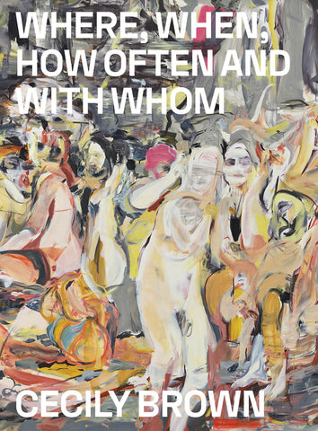 Front cover image-Cecily Brown-Where, when, how often and whom
